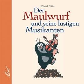 Miler, Der Maulwurf und seine lustigen Musikanten